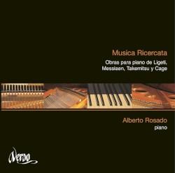 Musica ricercata: Música para piano de Ligeti, Messiaen, Takemitsu y Cage by Ligeti ,   Messiaen ,   Takemitsu ,   Cage ;   Alberto Rosado
