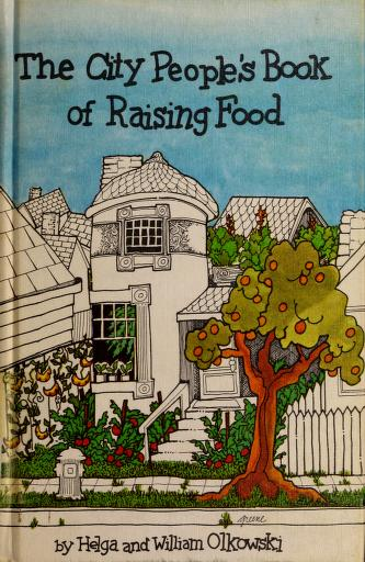 The city people's book of raising food by Helga Olkowski