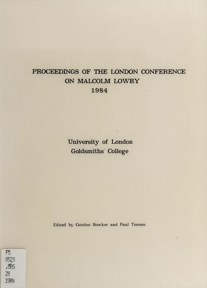 Proceedings of the London Conference on Malcolm Lowry, 1984, University of London, Goldsmiths' College by London Conference on Malcolm Lowry (1984 Goldsmiths' College)