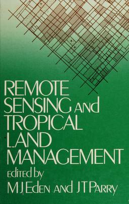 Cover of: Remote sensing and tropical land management | edited by M.J. Eden and J.T. Parry.