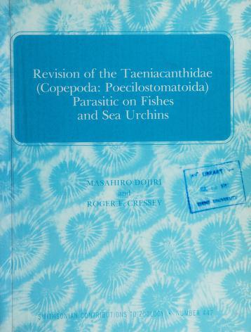 Cover of: Revision of the Taeniacanthidae (Copepoda--Poecilostomatoida) parasitic on fishes and sea urchins | Masahiro Dojiri