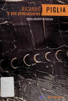 Cover of: Ricardo Piglia Y Sus Precoresores | Maria Antonieta Pereira